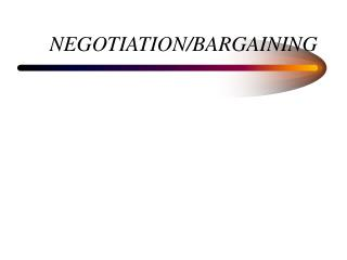 NEGOTIATION/BARGAINING