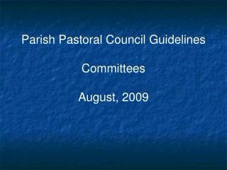 Parish Pastoral Council Guidelines Committees August, 2009