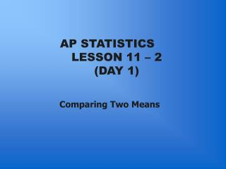 AP STATISTICS LESSON 11 – 2 (DAY 1)
