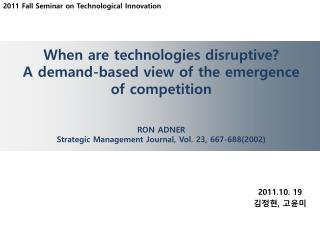 When are technologies disruptive? A demand-based view of the emergence  of competition RON ADNER