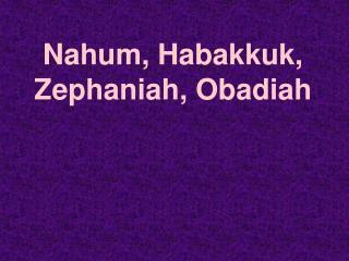 Nahum, Habakkuk, Zephaniah, Obadiah