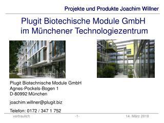 Plugit Biotechnische Module GmbH Agnes-Pockels-Bogen 1  D-80992 München joachim.willner@plugit