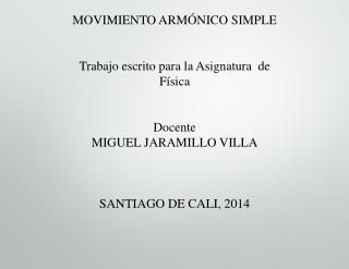 MOVIMIENTO ARMÓNICO SIMPLE Trabajo escrito para la Asignatura  de Física Docente