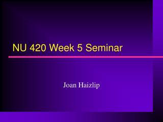 NU 420 Week 5 Seminar