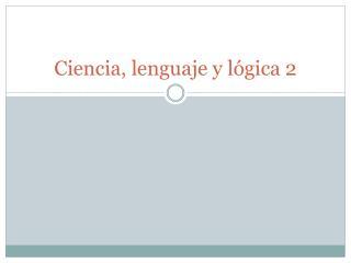 Ciencia, lenguaje y l�gica 2