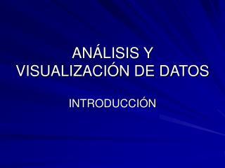 ANÁLISIS Y VISUALIZACIÓN DE DATOS