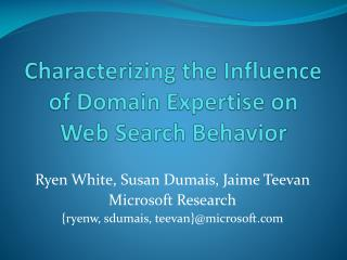 Characterizing the Influence      of Domain Expertise on  Web Search Behavior