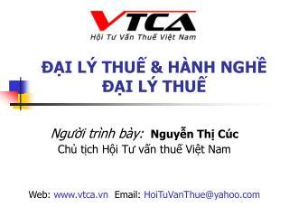 Người trình bày:  Nguyễn Thị Cúc  Chủ tịch  Hội Tư vấn thuế Việt Nam