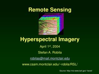Remote Sensing Hyperspectral Imagery April 1 st , 2004 Stefan A. Robila robilas@mail.montclair