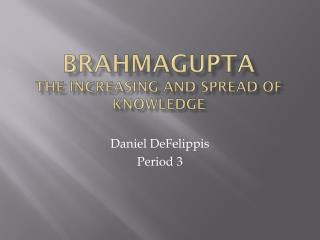 Brahmagupta The Increasing and Spread of knowledge