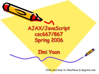 AJAX/JavaScript csc667/867 Spring 2006 Ilmi Yoon