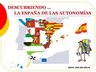 DESCUBRIENDO …         LA ESPA Ñ A DE LAS AUTONOM ĺ AS