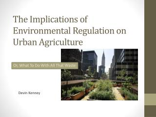 The Implications of Environmental Regulation on Urban Agriculture