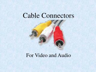 Cable Connectors For Video and Audio