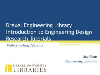 Drexel Engineering Library Introduction to Engineering Design Research Tutorials