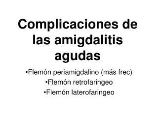 Complicaciones de las amigdalitis agudas