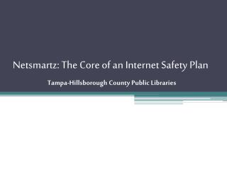 Netsmartz: The Core of an Internet Safety Plan Tampa-Hillsborough County Public Libraries