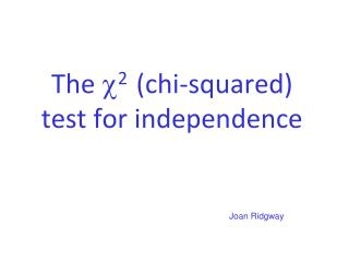 The  ? 2   (chi-squared)  test for independence