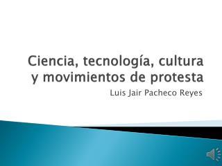 Ciencia, tecnolog�a, cultura y movimientos de protesta