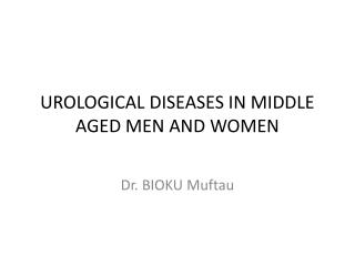 UROLOGICAL DISEASES IN MIDDLE AGED MEN AND WOMEN
