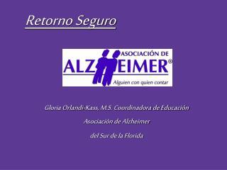 Gloria Orlandi-Kass, M.S. Coordinadora de Educación Asociación de Alzheimer del Sur de la Florida