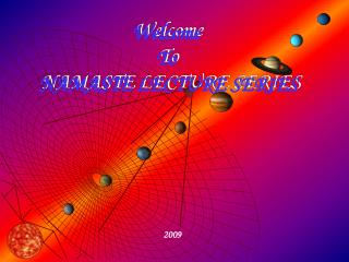 Welcome  To  NAMASTE LECTURE SERIES