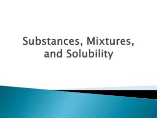 Substances, Mixtures, and Solubility