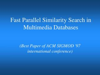 Fast Parallel Similarity Search in Multimedia Databases
