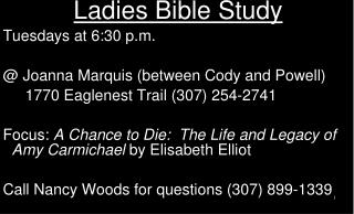 Ladies Bible Study Tuesdays at 6:30 p.m. @ Joanna Marquis (between Cody and Powell)