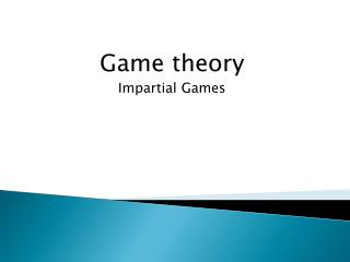 Game theory Impartial Games