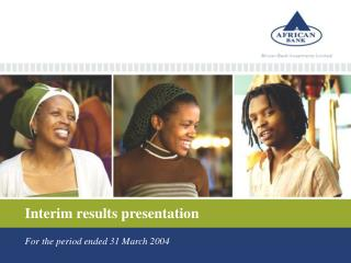 Interim results presentation For the period ended 31 March 2004