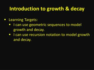 Introduction to growth & decay