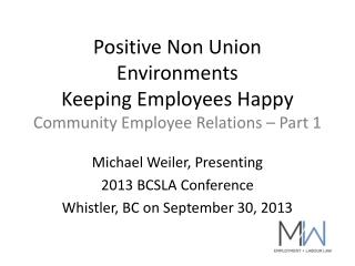 Positive Non Union Environments   K eeping Employees Happy Community Employee Relations – Part 1