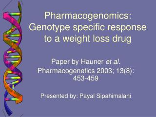 Pharmacogenomics: Genotype specific response to a weight loss drug