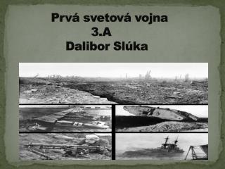 Prvá svetová vojna 3.A                Dalibor Slúka