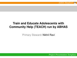 Train and Educate Adolescents with Community Help (TEACH) run by ABHAS