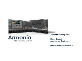 Armon í aTraining  Days Remo Orsoni Application  Engineer remo.orsoni@powersoft.it