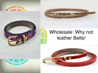 Wholesale Why not leather Belts