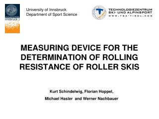 MEASURING DEVICE FOR THE DETERMINATION OF ROLLING RESISTANCE OF ROLLER SKIS