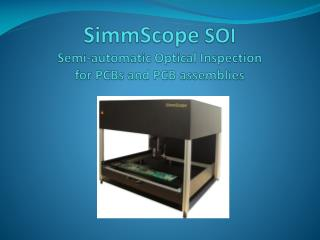 SimmScope  SOI Semi-automatic Optical Inspection for PCBs and PCB assemblies