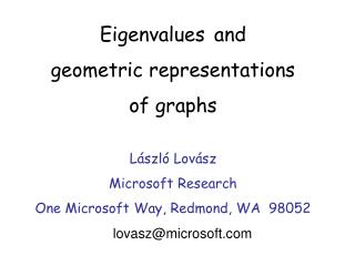 Eigenvalues  and geometric representations  of graphs L � szl �  Lov � sz  Microsoft Research