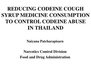 REDUCING CODEINE COUGH SYRUP MEDICINE CONSUMPTION TO CONTROL CODEINE ABUSE  IN THAILAND