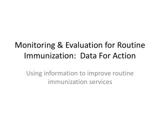 Monitoring & Evaluation for Routine Immunization:  Data For Action