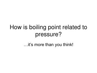 How is boiling point related to pressure?