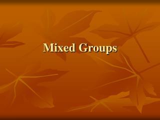 Mixed Groups