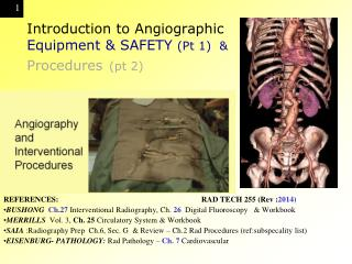 Introduction to Angiographic  Equipment & SAFETY  (Pt 1)  & Procedures ( pt  2)
