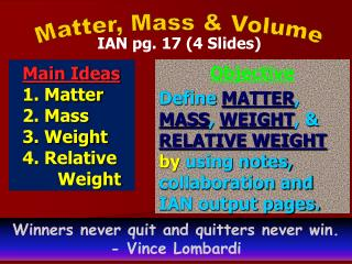 Main Ideas 1. Matter 2. Mass 3. Weight 4. Relative Weight