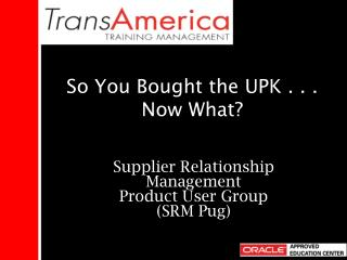 So You Bought the UPK . . .  Now What?