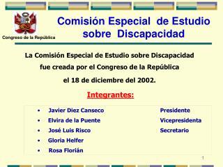 La Comisión Especial de Estudio sobre Discapacidad  fue creada por el Congreso de la República