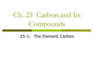 Ch. 25  Carbon and Its Compounds